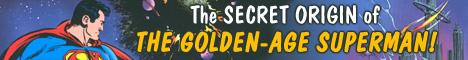 The SECRET ORIGIN of the GOLDEN AGE SUPERMAN!